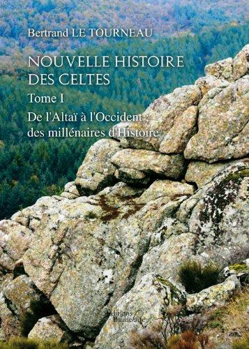 Nouvelle Histoire des Celtes - Tome I : De l'Altaï à l'Occident des millénaires d'Histoire