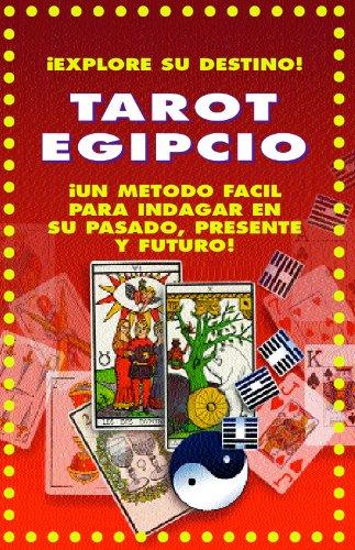 TAROT EGIPCIO: ¡UN METODO FACIL PARA INDAGAR EN SU PASADO, PRESENTE Y FUTURO!: ¡EXPLORE SU DESTINO! (COLECCION ESOTERIKA nº 6)