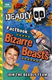Deadly Factbook 5: Bizarre Beasts (Steve Backshall's Deadly series)