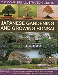 The Complete Illustrated Guide to Japanese Gardening and Growing Bonsai: Essential advice, step-by-step techniques and projects, plans, plant listings and over 1500 photographs and illustrations by Charles Chessires (2012-03-16)