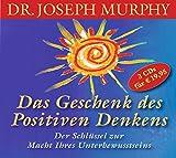 Das Geschenk des positiven Denkens: Der Schlüssel zur Macht Ihres Unterbewusstseins: 3 CDs - Dr. Joseph Murphy