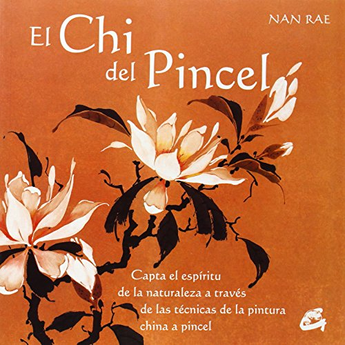 El chi del pincel/The Chi Brush: Captemos El Espiritu De La Naturaleza a Traves De Las Tecnicas De La Pintura China a Pincel