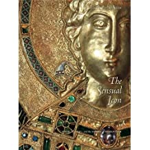 The Sensual Icon: Space, Ritual, and the Senses in Byzantium