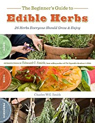 The Beginner's Guide to Edible Herbs: 26 Herbs Everyone Should Grow and Enjoy