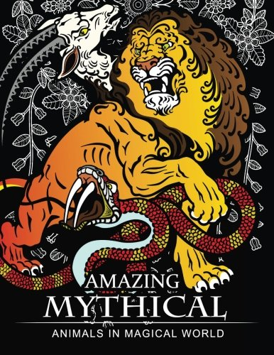 Amazing Mythical Animals in Magical World: Adult Coloring Book Chimera, Phoenix, Mermaids, Pegasus, Unicorn, Dragon, Hydra and other.