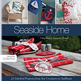Seaside Home: 25 Stitched Projects from Sea Creatures to Sailboats (Design Collective) di [The Design Collective]
