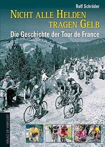 Radfahren France De Tour (Nicht alle Helden tragen Gelb: Die Geschichte der Tour de France)