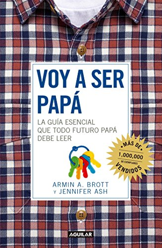 Voy a Ser Papa / The Expectant Father: Facts Tips and Advice for Dads-To-Be por Armin A. Brott