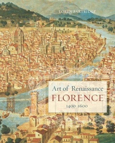 Art of Renaissance Florence, 1400-1600 1st (first) Edition by Partridge, Loren published by University of California Press (2009)