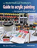 THE Model Railroad Hobbyist's Guide to acrylic painting: ... in a post-Floquil world