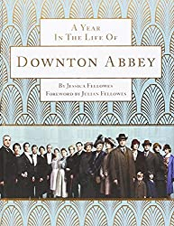 A Year in the Life of Downton Abbey (companion to series 5) by Jessica Fellowes (2014-09-25)