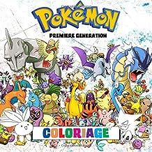 Pokémon Coloriage - Première Génération: 151 Pages à Colorier! Livre de coloriage impressionnant qui contient tous les Pokémon de la Première ... Pokémon Versions Rouge, Vert, Bleu et Jaune.