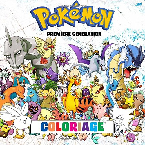 Pokmon Coloriage - Premire Gnration: 151 Pages  Colorier! Livre de coloriage impressionnant qui contient tous les Pokmon de la Premire ... Pokmon Versions Rouge, Vert, Bleu et Jaune.