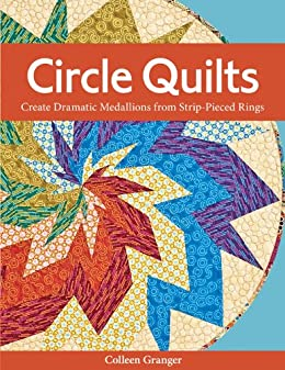Circle Quilts Create Dramatic Medallions From Strip Pieced Rings