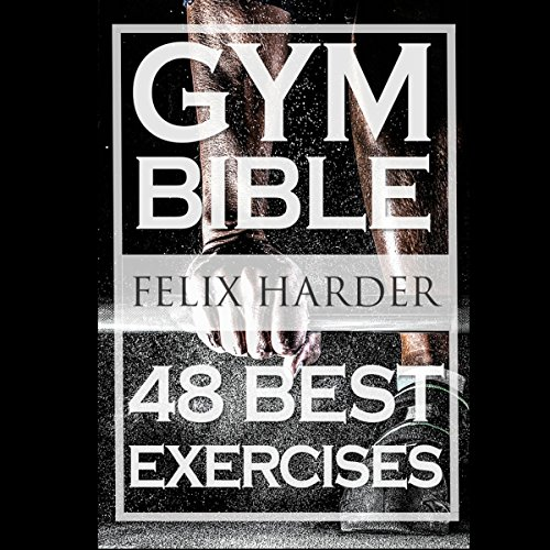 Gym Bible: 48 Best Exercises to Add Strength and Muscle - Felix Harder - Unabridged