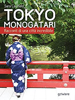 Tokyo Monogatari. Racconti di una città incredibile di [Caulfield, Sara ]