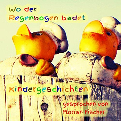 Wo der Regenbogen badet: Kindergeschichten (Wo Regenbogen De)