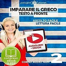 Imparare il Greco - Lettura Facile - Ascolto Facile - Testo a Fronte: Greco Corso Audio Num. 2 [Learn Greek - Easy Reading - Easy Listening]
