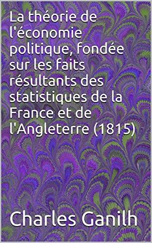 La théorie de l'économie politique, fondée sur les faits résultants des statistiques de la France et de l'Angleterre (1815)