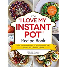 "The I Love My Instant Pot Recipe Book: From Trail Mix Oatmeal to Mongolian Beef BBQ, 175 Easy and Delicious Recipes (""I Love My"" Series) (English Edition)"
