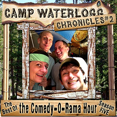 The Camp Waterlogg Chronicles 2: The Best of the Comedy-O-Rama Hour, Season Six  Audiolibri