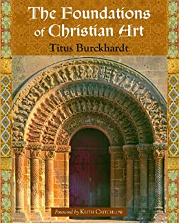 The Foundations of Christian Art (Sacred Art in Tradition Series) by [Burckhardt, Titus]