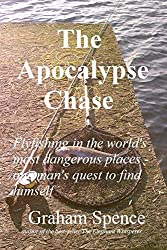 The Apocalypse Chase: Fishing in the World's most dangerous places (English Edition)