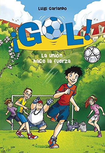 La unión hace la fuerza (Serie ¡Gol! 4) por Luigi Garlando