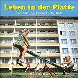Leben in der Platte: Bildband zum Alltag in den DDR-Wohnsiedlungen. Nach den Zerstörungen der Kriegsjahre kam die Wohnungsnot. Die Lösung: Großwohnsiedlungen mit Plattenbauten aus Betonfertigteilen