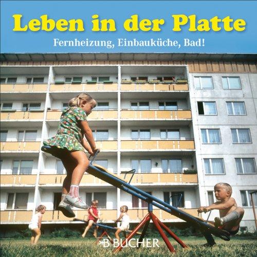 Leben in der Platte: Bildband zum Alltag in den DDR-Wohnsiedlungen. Nach den Zerstörungen der Kriegsjahre kam die Wohnungsnot. Die Lösung: Großwohnsiedlungen mit Plattenbauten aus Betonfertigteilen -