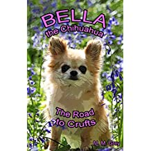 Bella the Chihuahua: The Road to Crufts (The Adventures of Bella the Chihuahua Book 1) (English Edition)