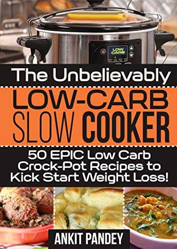 Goodreads e-Books Collections The Unbelievably Low-Carb Slow Cooker: 50 EPIC Low-Carb Crock-Pot Recipes To Kick Start Weight Loss! RTF