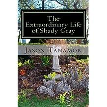 The Extraordinary Life of Shady Gray