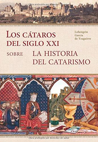 Los cátaros XXI sobre la historia del catarismo por Lohengrin García de Yzaguirre