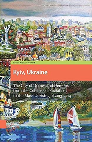 Kyiv, Ukraine: The City of Domes and Demons from the
