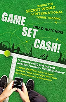 Game, Set, Cash!: Inside the Secret World of International Tennis Trading de [Hutchins, Brad]