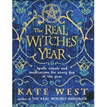 By Kate West The Real Witches' Year: Spells, Rituals, and Meditations for Every Day of the Year [Paperback]