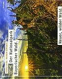 Der Nationalpark Bayerischer Wald: Neuer, wilder Wald - Franz Leibl