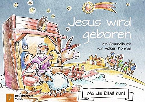 Mal die Bibel bunt - Jesus wird geboren: ein Ausmalbuch von Volker Konrad