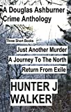 A Douglas Ashburner Crime Anthology: Just Another Murder, A Journey To the North, Return From Exile