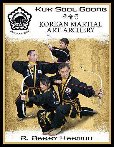 Kuk Sool Goong: Korean Martial Art Archery (English Edition) por R. Barry Harmon