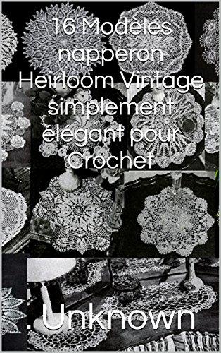 16 Modèles napperon Heirloom Vintage simplement élégant pour Crochet (French Edition) -