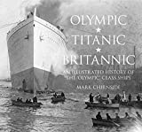 Olympic, Titanic, Britannic: An Illustrated History of the Olympic Class Ships