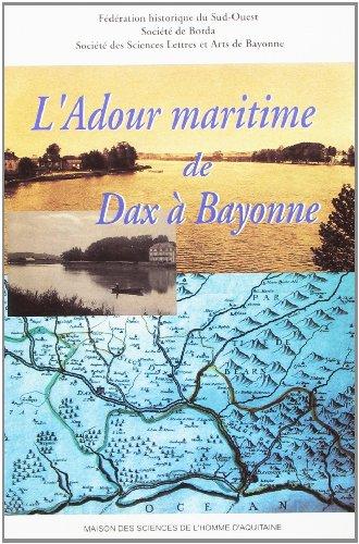 L'Adour maritime de Dax à Bayonne: Actes du LIIIe congrès d'études régionales de la fédération historique du sud-ouest tenu à Dax et à Bayonne, les 27 et 28 mai 2000 (Publications de la MSHA)