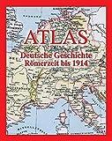 Atlas Deutsche Geschichte: Römerzeit bis 1914 - Ernst Schwabe