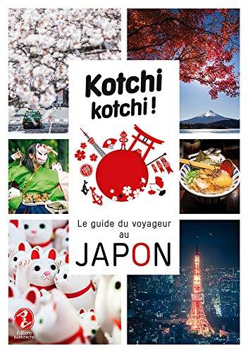 Kotchi Kotchi ! le Guide du Voyageur au Japon par Alexandre Bonnefoy