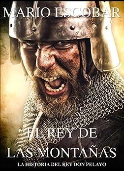 El rey de las montañas: La historia de Don Pelayo (Spanish Edition) von [Escobar, Mario]
