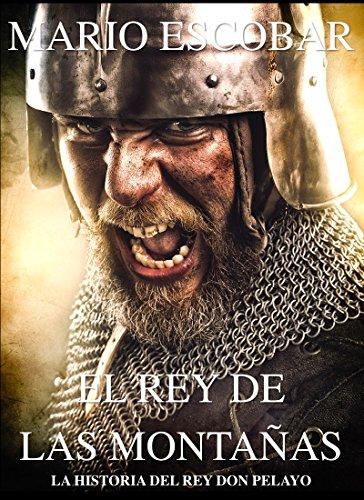El rey de las montañas: La historia de Don Pelayo por Mario Escobar