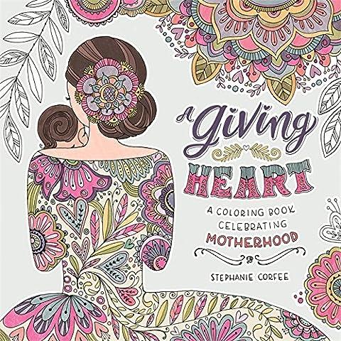 A Giving Heart: A Colouring Book Celebrating Motherhood