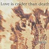 Songtexte von Love Is Colder Than Death - Oxeia